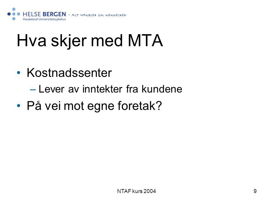 NTAF kurs 20049 Hva skjer med MTA •Kostnadssenter –Lever av inntekter fra kundene •På vei mot egne foretak?