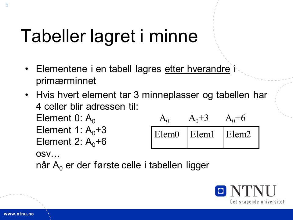 6 Tabeller i minne (generelt) •Plasseringen i minnet for en tilfeldig indexplass (i) når hver har en fast størrelse (S) og første celle ligger på plass A 0 blir: •Adresse til element i = A 0 + i * S •Dette betyr: Når vi har data i en tabell kan vi aksessere hvilket som helst element direkte –Siden vi kan beregne adressen internt i minne –Tar like lang/kort tid uansett