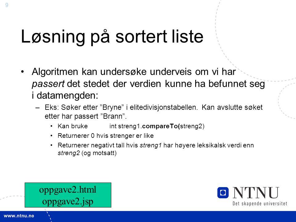 20 Oppgave (kunne vært gitt til eksamen) •Vil binærsøk alltid være raskere enn sekvensielt søk.