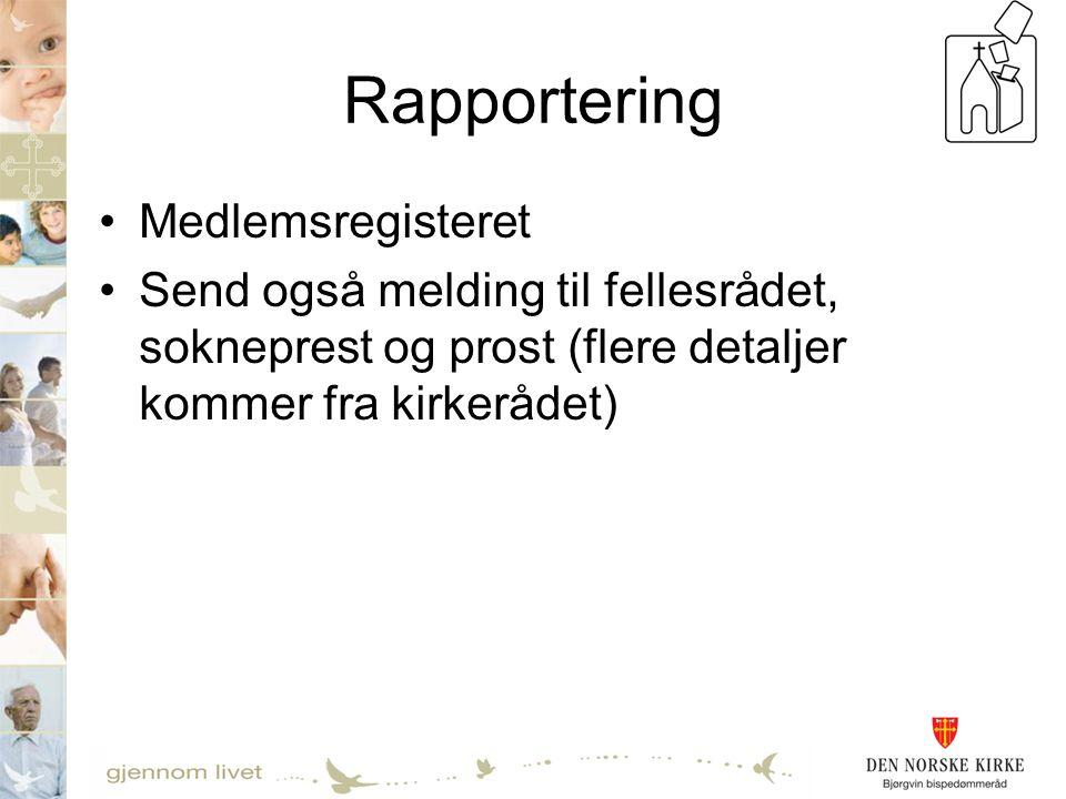 Rapportering •Medlemsregisteret •Send også melding til fellesrådet, sokneprest og prost (flere detaljer kommer fra kirkerådet)