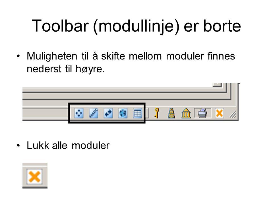 Toolbar (modullinje) er borte •Muligheten til å skifte mellom moduler finnes nederst til høyre. •Lukk alle moduler