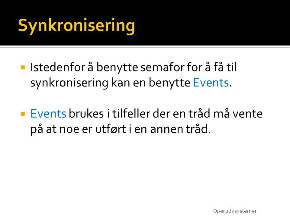  Istedenfor å benytte semafor for å få til synkronisering kan en benytte Events.