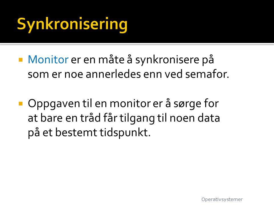  Monitor er en måte å synkronisere på som er noe annerledes enn ved semafor.