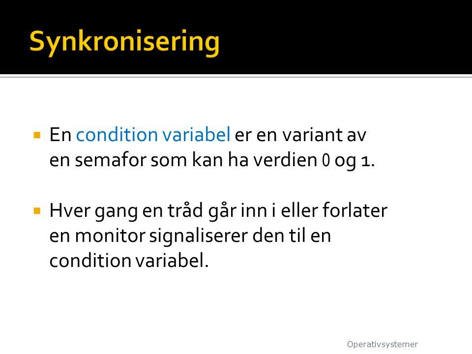  En condition variabel er en variant av en semafor som kan ha verdien 0 og 1.