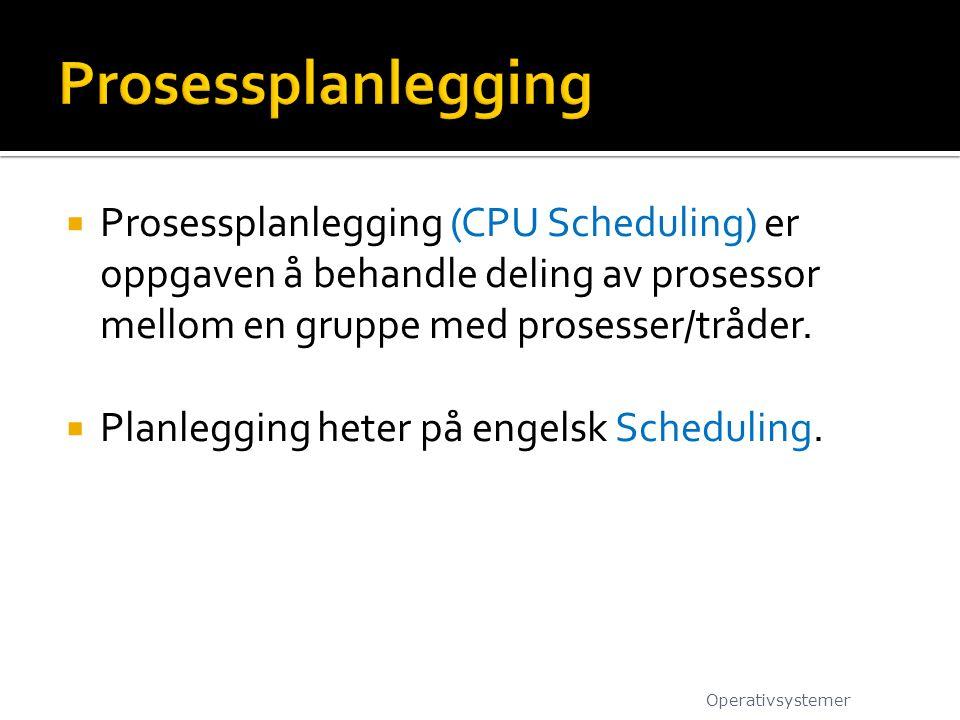  Prosessplanlegging (CPU Scheduling) er oppgaven å behandle deling av prosessor mellom en gruppe med prosesser/tråder.