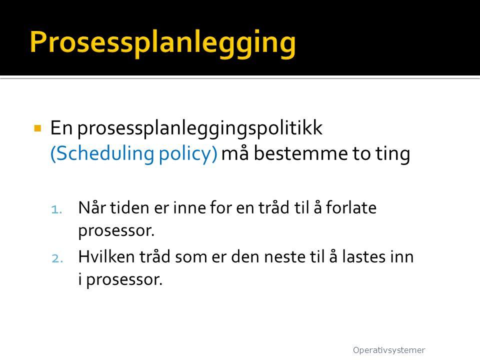  En prosessplanleggingspolitikk (Scheduling policy) må bestemme to ting 1.
