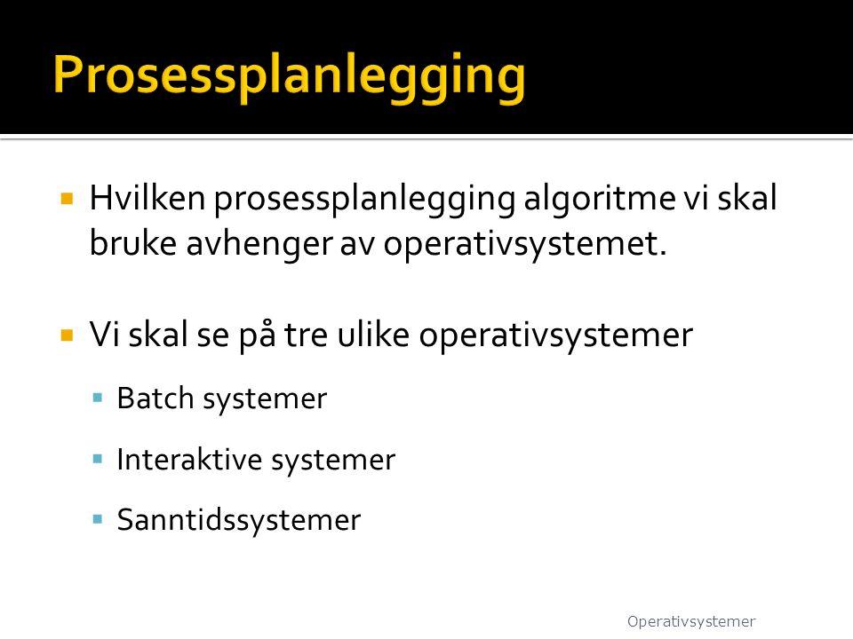  Hvilken prosessplanlegging algoritme vi skal bruke avhenger av operativsystemet.