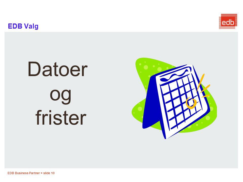 EDB Business Partner > slide 10 EDB Valg Datoer og frister