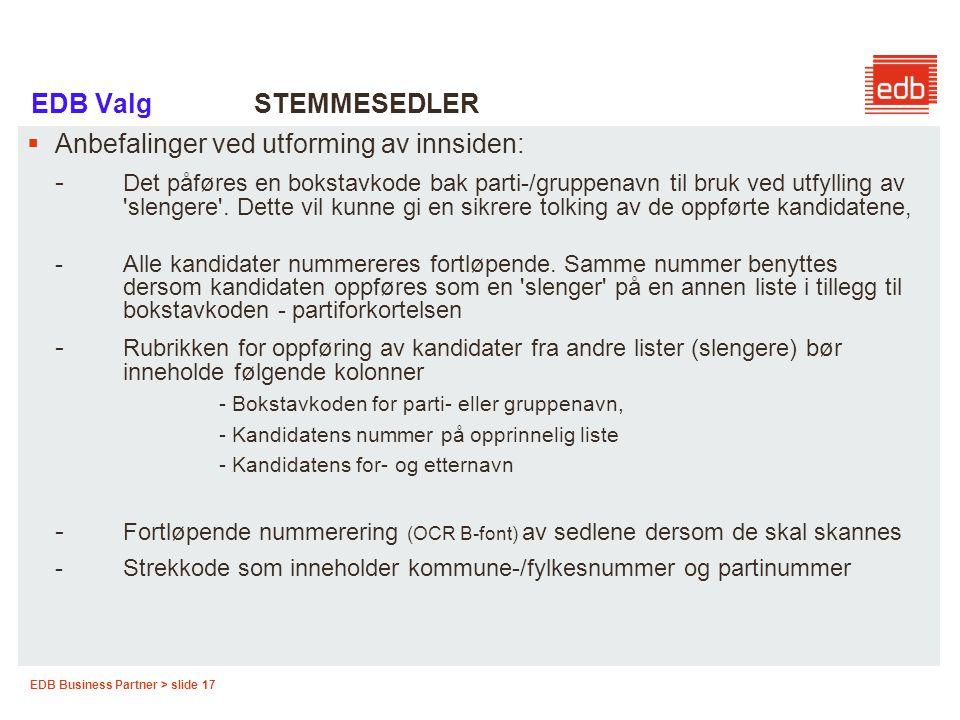 EDB Business Partner > slide 17 EDB Valg STEMMESEDLER  Anbefalinger ved utforming av innsiden: - Det påføres en bokstavkode bak parti-/gruppenavn til
