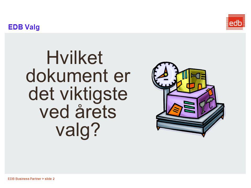 EDB Business Partner > slide 2 EDB Valg Hvilket dokument er det viktigste ved årets valg?