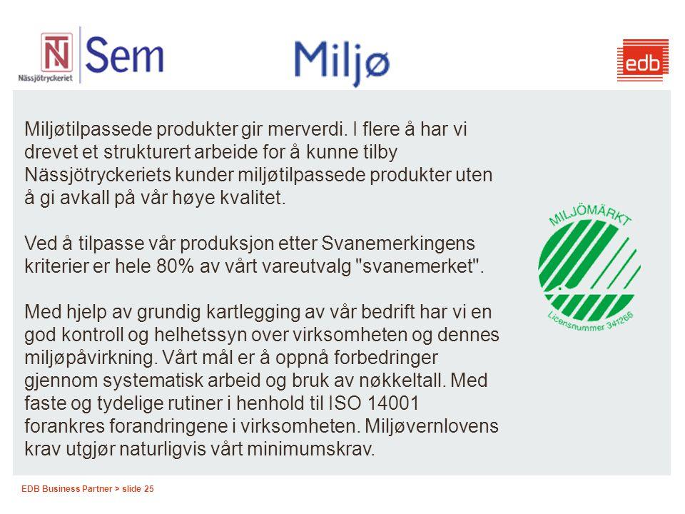 EDB Business Partner > slide 25 Miljøtilpassede produkter gir merverdi. I flere å har vi drevet et strukturert arbeide for å kunne tilby Nässjötrycker
