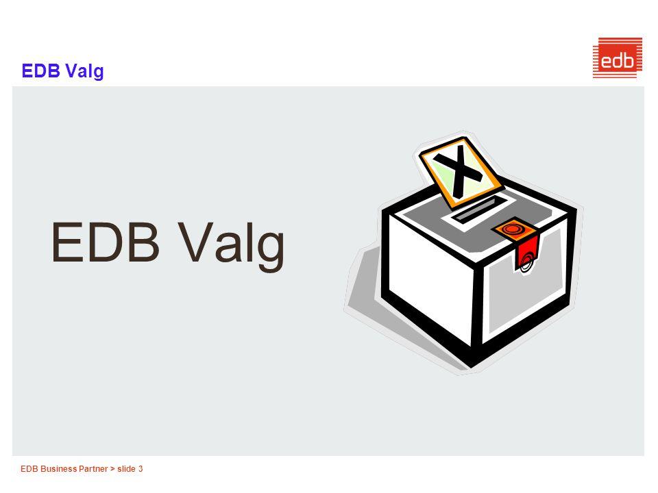 EDB Business Partner > slide 24 EDB Valg STEMMESEDLER  EDB leverer stemmesedler til Fylkestingvalg Blå sedler, parti-/gruppeliste og blanke, A4-format falset til A5 Innsiden med overskrifter og kandidatliste, evt.