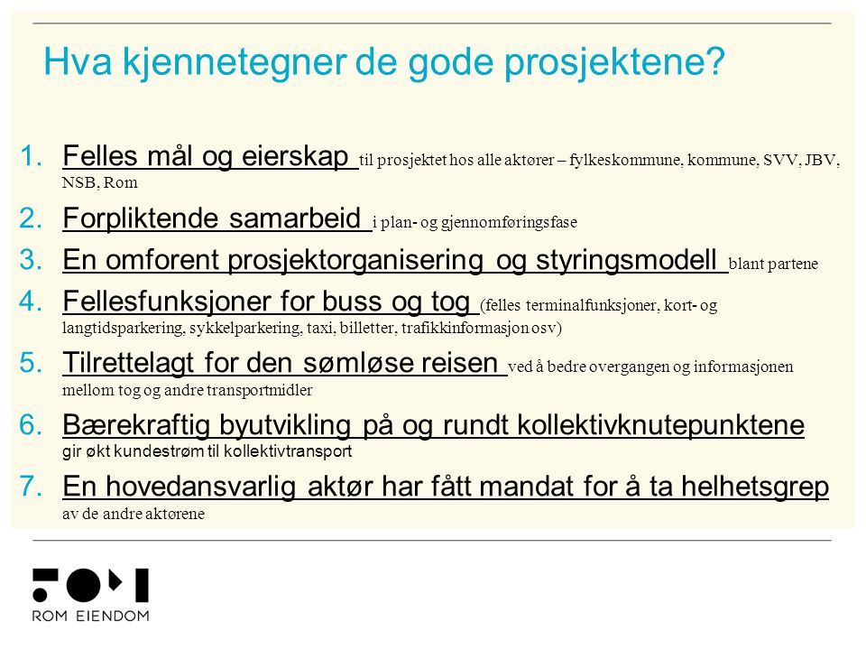 Hva kjennetegner de gode prosjektene? 1.Felles mål og eierskap til prosjektet hos alle aktører – fylkeskommune, kommune, SVV, JBV, NSB, Rom 2.Forplikt