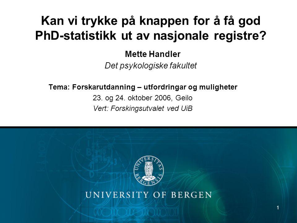 1 Kan vi trykke på knappen for å få god PhD-statistikk ut av nasjonale registre.