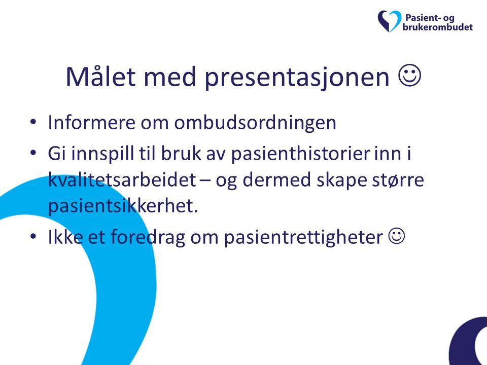 Målet med presentasjonen  • Informere om ombudsordningen • Gi innspill til bruk av pasienthistorier inn i kvalitetsarbeidet – og dermed skape større