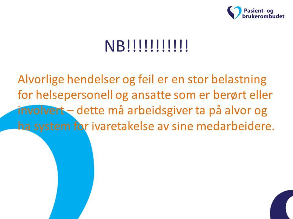 NB!!!!!!!!!!! Alvorlige hendelser og feil er en stor belastning for helsepersonell og ansatte som er berørt eller involvert – dette må arbeidsgiver ta