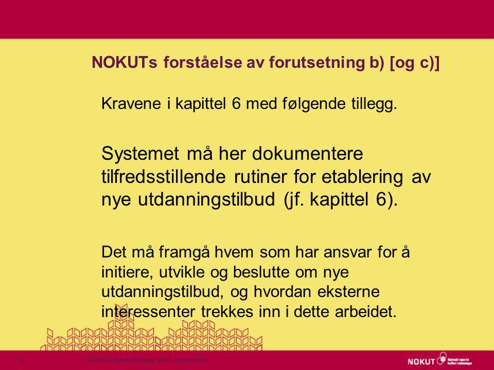 | NOKUTs fagskoledager 2009 fagområde| 12 NOKUTs forståelse av forutsetning b) [og c)] Kravene i kapittel 6 med følgende tillegg. Systemet må her doku