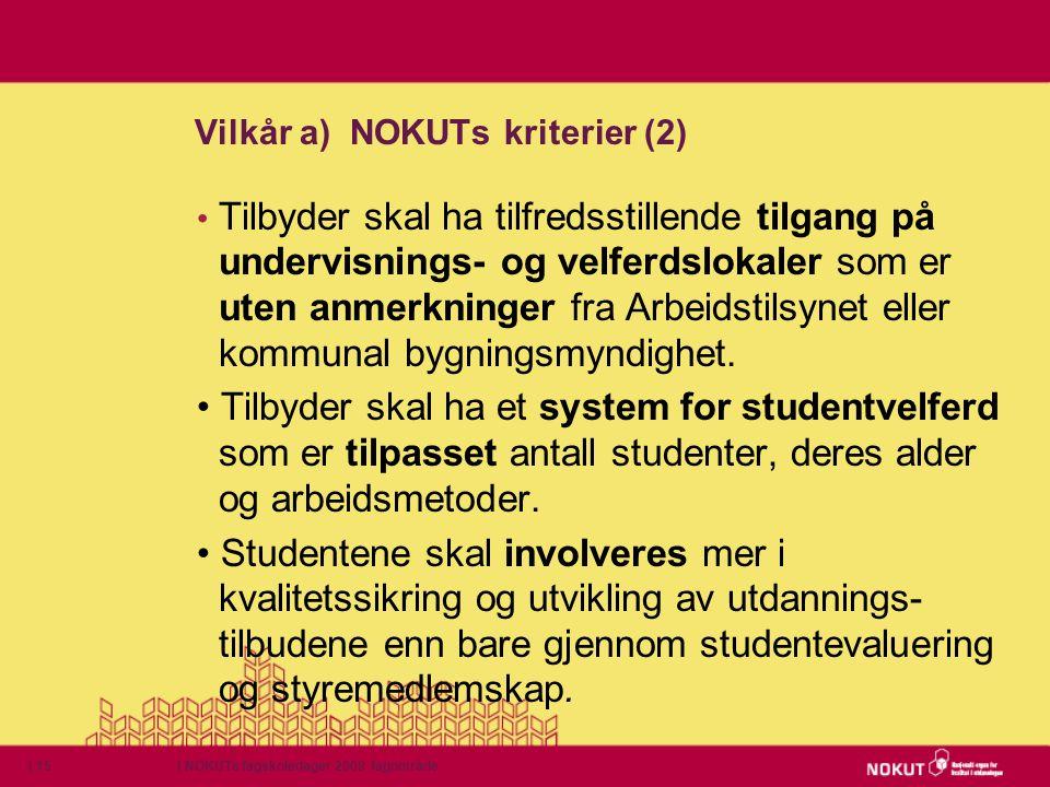 | NOKUTs fagskoledager 2009 fagområde| 15 Vilkår a) NOKUTs kriterier (2) • Tilbyder skal ha tilfredsstillende tilgang på undervisnings- og velferdslok