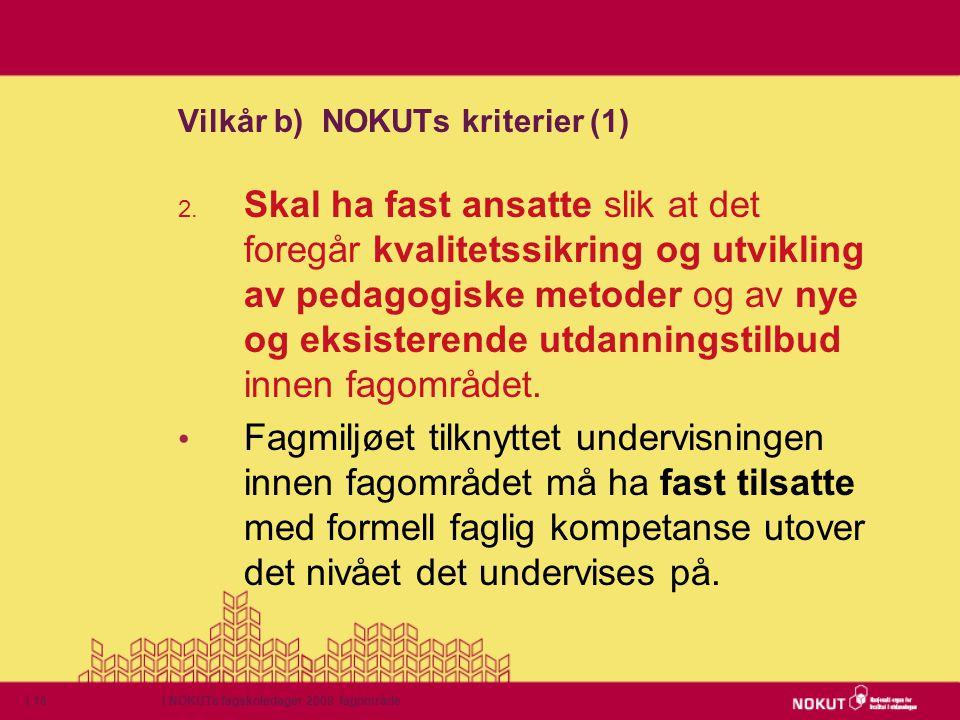 | NOKUTs fagskoledager 2009 fagområde| 16 Vilkår b) NOKUTs kriterier (1) 2. Skal ha fast ansatte slik at det foregår kvalitetssikring og utvikling av