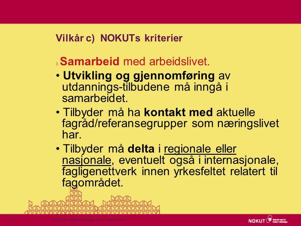 | NOKUTs fagskoledager 2009 fagområde| 18 Vilkår c) NOKUTs kriterier 3. Samarbeid med arbeidslivet. • Utvikling og gjennomføring av utdannings-tilbude