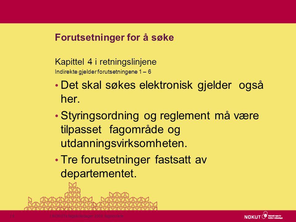 | NOKUTs fagskoledager 2009 fagområde| 9 Forutsetninger for å søke Kapittel 4 i retningslinjene Indirekte gjelder forutsetningene 1 – 6 • Det skal søk