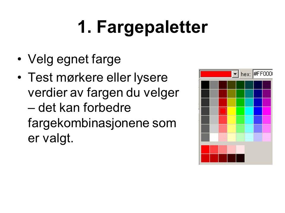 1. Fargepaletter •Velg egnet farge •Test mørkere eller lysere verdier av fargen du velger – det kan forbedre fargekombinasjonene som er valgt.