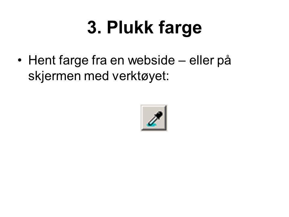 3. Plukk farge •Hent farge fra en webside – eller på skjermen med verktøyet: