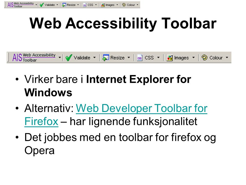 Web Accessibility Toolbar •Virker bare i Internet Explorer for Windows •Alternativ: Web Developer Toolbar for Firefox – har lignende funksjonalitetWeb