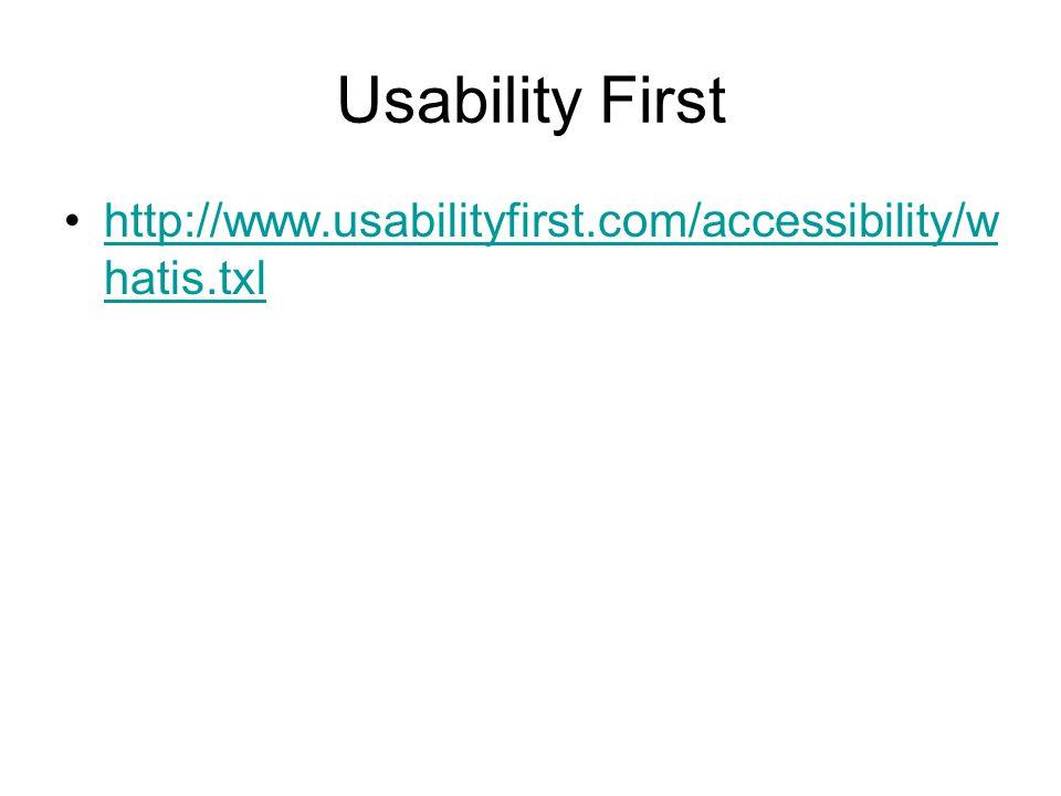 Usability First •http://www.usabilityfirst.com/accessibility/w hatis.txlhttp://www.usabilityfirst.com/accessibility/w hatis.txl