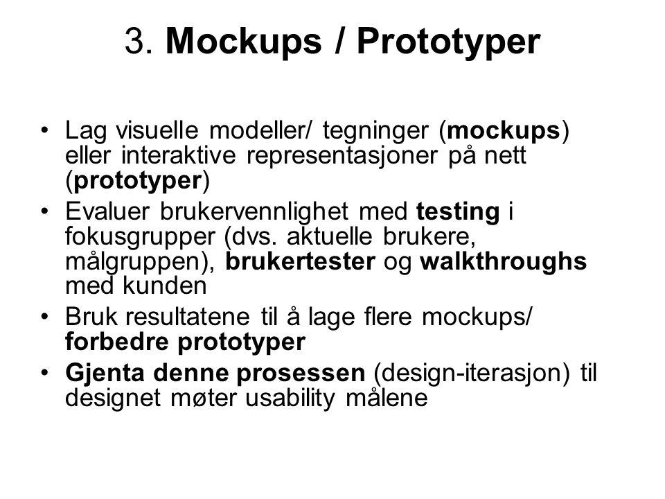 3. Mockups / Prototyper •Lag visuelle modeller/ tegninger (mockups) eller interaktive representasjoner på nett (prototyper) •Evaluer brukervennlighet