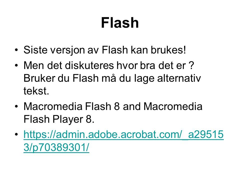 Flash •Siste versjon av Flash kan brukes. •Men det diskuteres hvor bra det er .