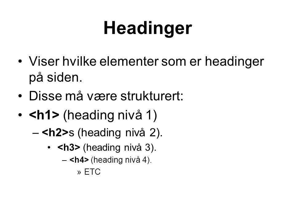 Headinger •Viser hvilke elementer som er headinger på siden.