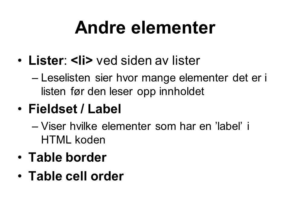 Andre elementer •Lister: ved siden av lister –Leselisten sier hvor mange elementer det er i listen før den leser opp innholdet •Fieldset / Label –Viser hvilke elementer som har en 'label' i HTML koden •Table border •Table cell order