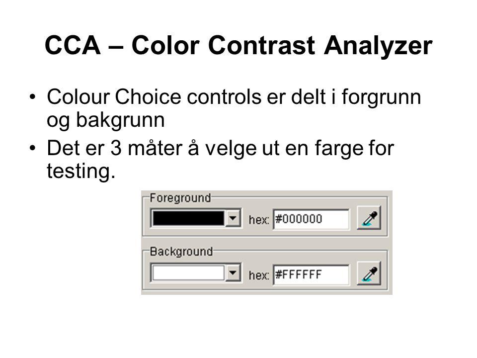 CCA – Color Contrast Analyzer •Colour Choice controls er delt i forgrunn og bakgrunn •Det er 3 måter å velge ut en farge for testing.