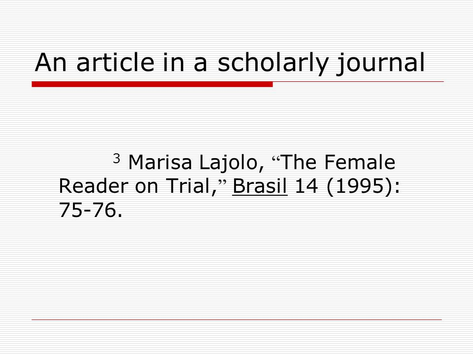 """An article in a scholarly journal 3 Marisa Lajolo, """" The Female Reader on Trial, """" Brasil 14 (1995): 75-76."""