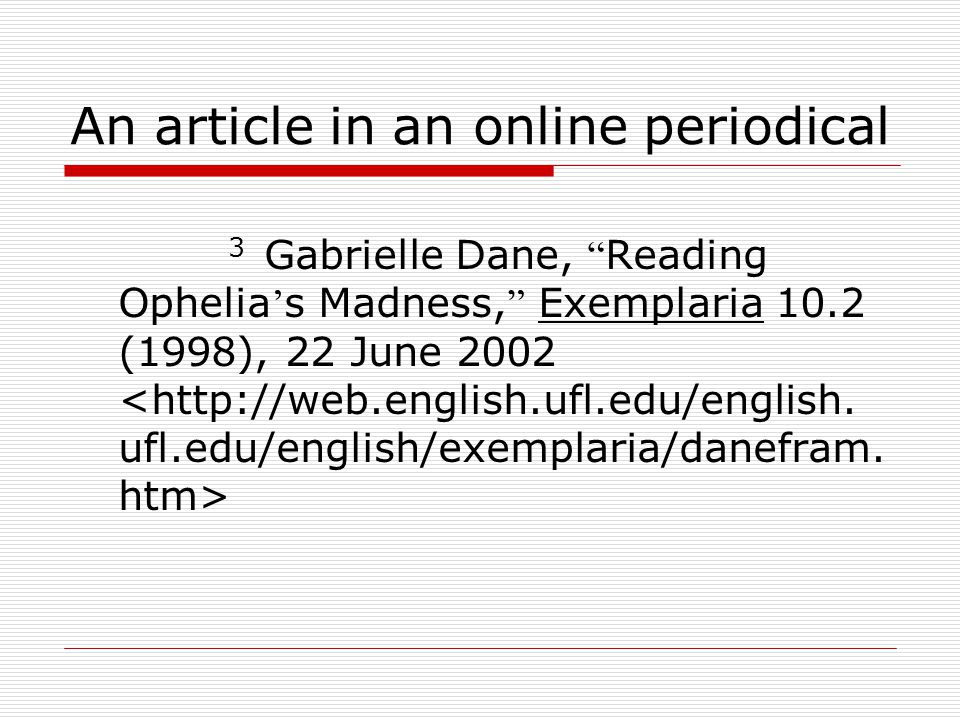 An article in an online periodical 3 Gabrielle Dane, Reading Ophelia ' s Madness, Exemplaria 10.2 (1998), 22 June 2002