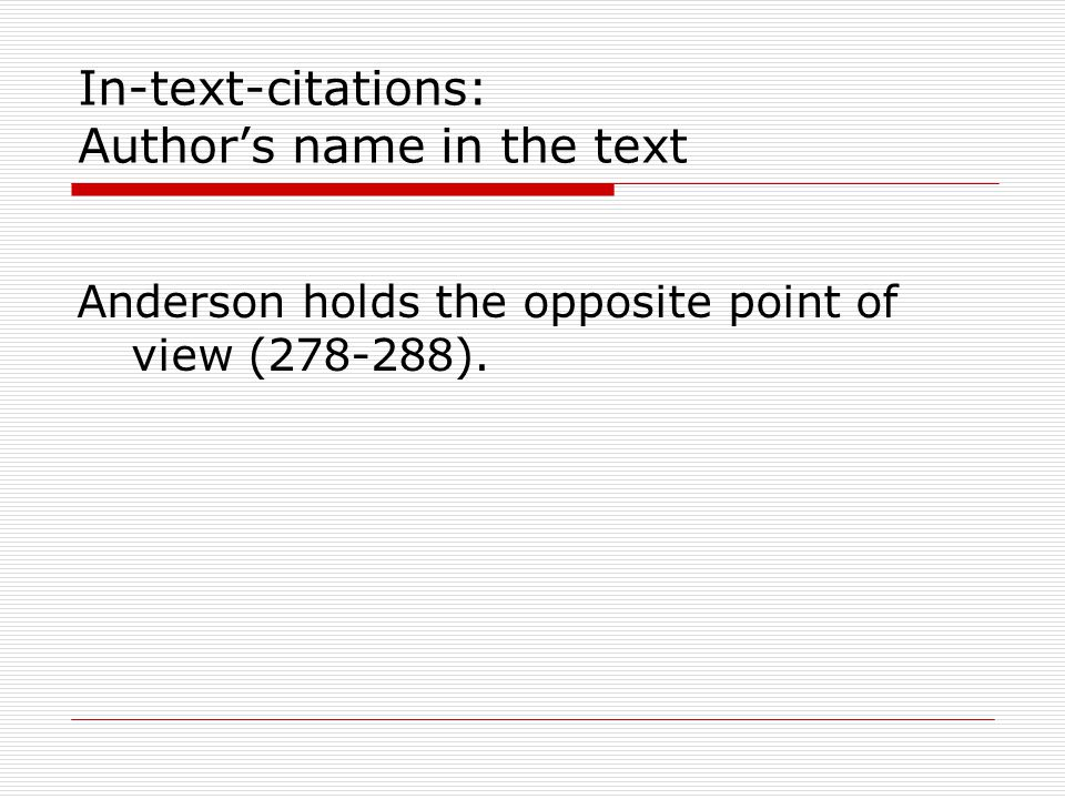 In-text-citations: Author's name in the text Anderson holds the opposite point of view ( ).