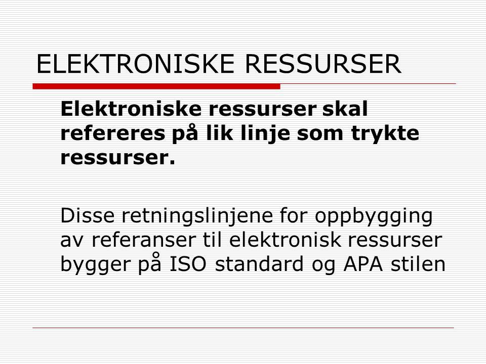 ELEKTRONISKE RESSURSER Elektroniske ressurser skal refereres på lik linje som trykte ressurser.