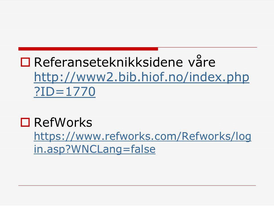  Referanseteknikksidene våre http://www2.bib.hiof.no/index.php ?ID=1770 http://www2.bib.hiof.no/index.php ?ID=1770  RefWorks https://www.refworks.com/Refworks/log in.asp?WNCLang=false https://www.refworks.com/Refworks/log in.asp?WNCLang=false
