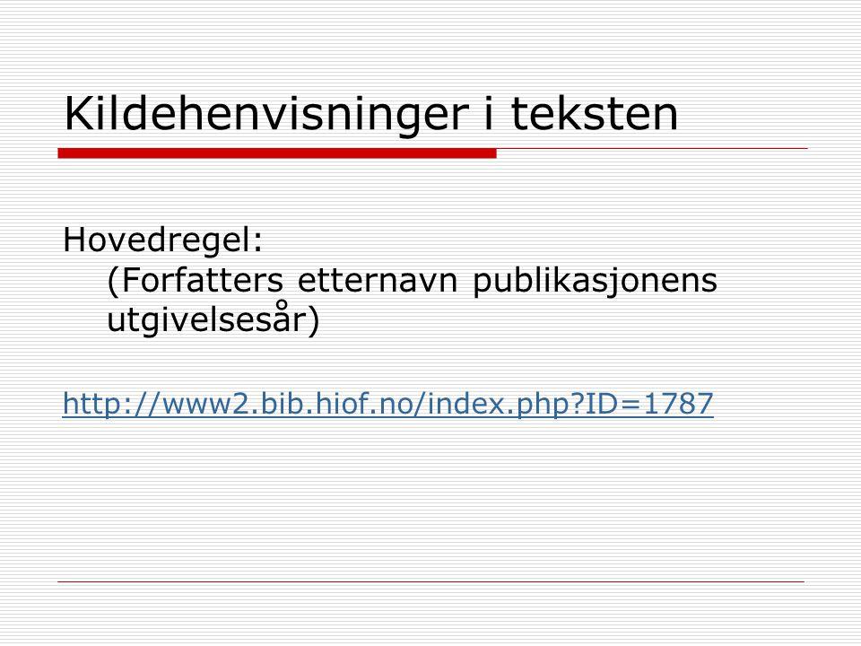Kildehenvisninger i teksten Hovedregel: (Forfatters etternavn publikasjonens utgivelsesår) http://www2.bib.hiof.no/index.php?ID=1787