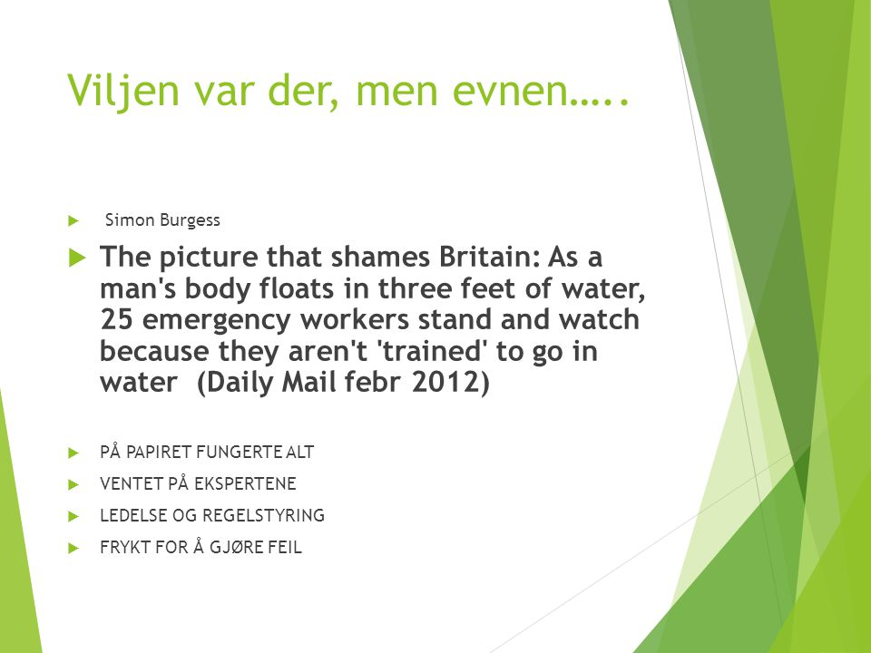 Viljen var der, men evnen…..  Simon Burgess  The picture that shames Britain: As a man's body floats in three feet of water, 25 emergency workers st