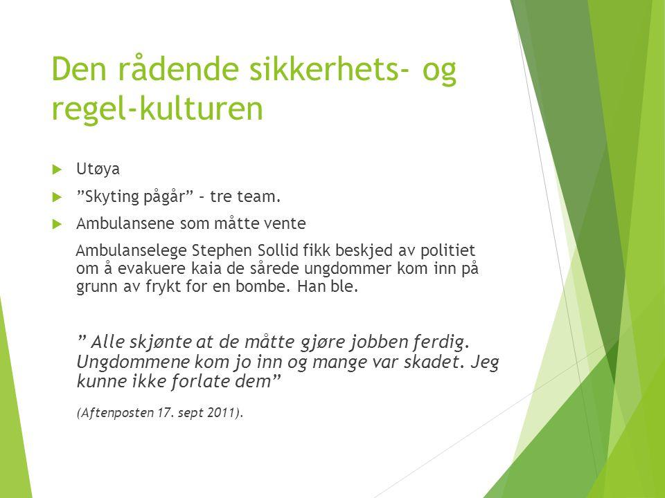 Den rådende sikkerhets- og regel-kulturen  Utøya  Skyting pågår – tre team.