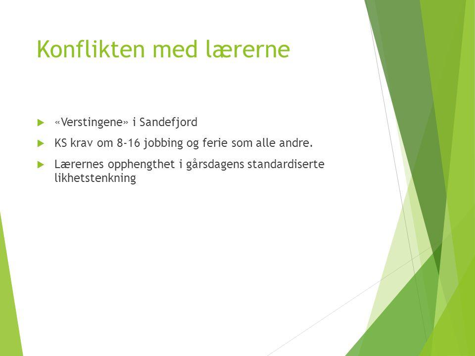 Konflikten med lærerne  «Verstingene» i Sandefjord  KS krav om 8-16 jobbing og ferie som alle andre.