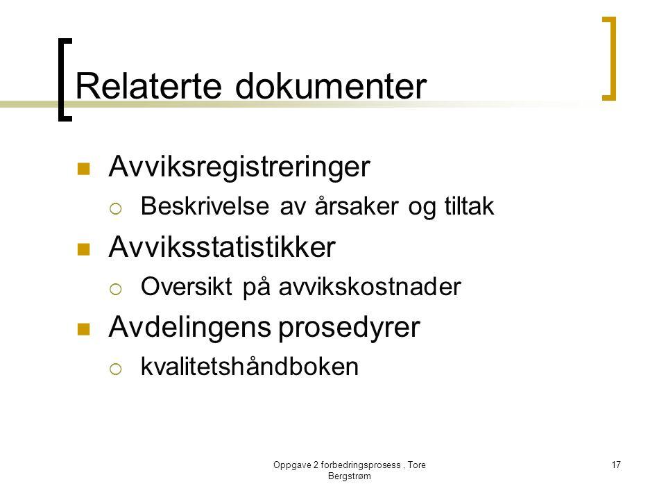 Oppgave 2 forbedringsprosess, Tore Bergstrøm 17 Relaterte dokumenter  Avviksregistreringer  Beskrivelse av årsaker og tiltak  Avviksstatistikker 