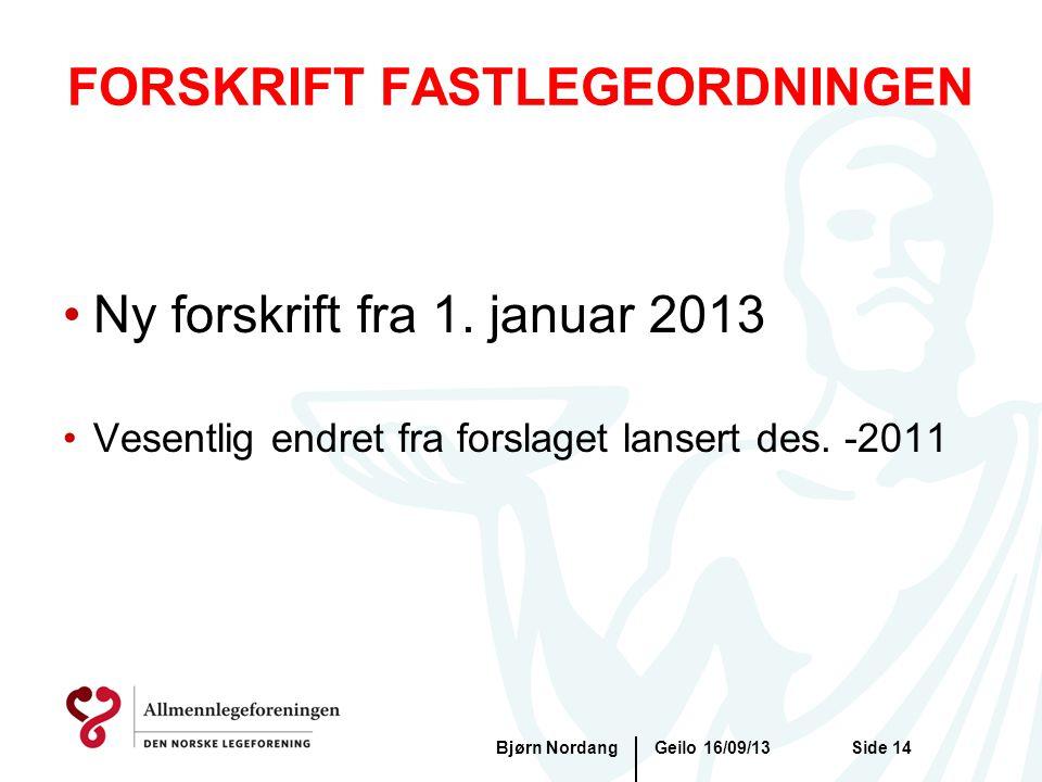 FORSKRIFT FASTLEGEORDNINGEN Geilo 16/09/13Bjørn NordangSide 14 •Ny forskrift fra 1. januar 2013 •Vesentlig endret fra forslaget lansert des. -2011