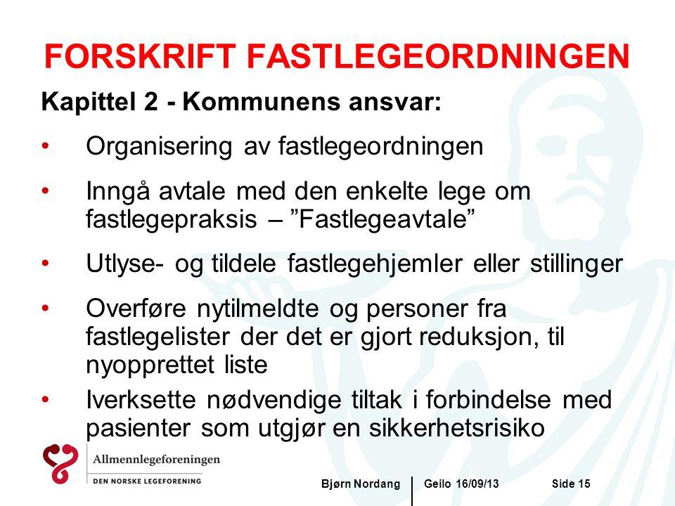 FORSKRIFT FASTLEGEORDNINGEN Geilo 16/09/13Bjørn NordangSide 15 Kapittel 2 - Kommunens ansvar: •Organisering av fastlegeordningen •Inngå avtale med den