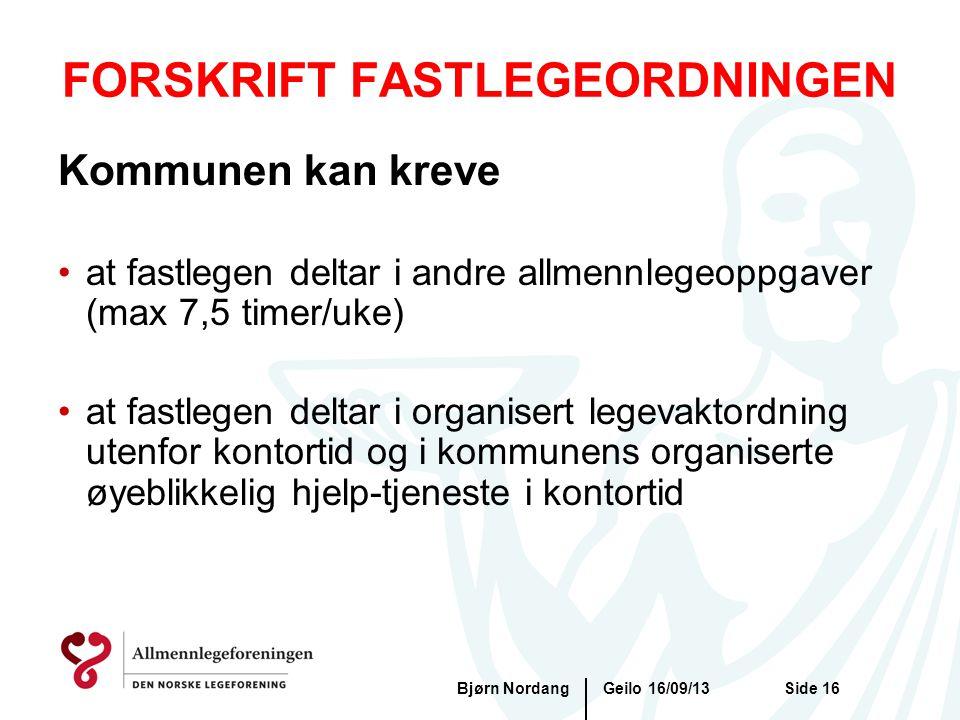 FORSKRIFT FASTLEGEORDNINGEN Geilo 16/09/13Bjørn NordangSide 16 Kommunen kan kreve •at fastlegen deltar i andre allmennlegeoppgaver (max 7,5 timer/uke)