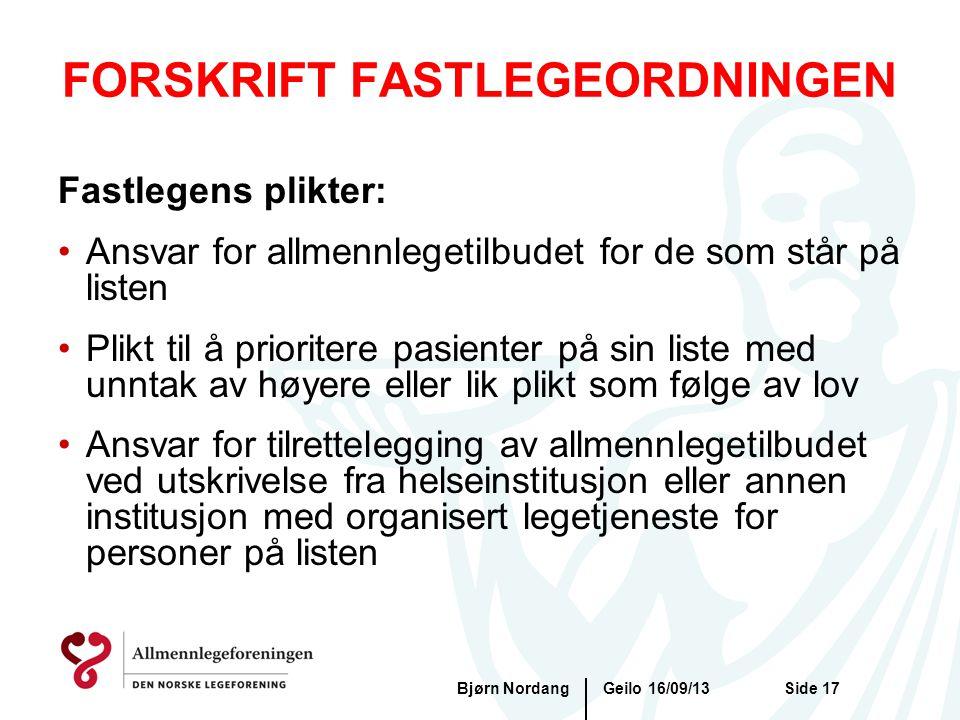 FORSKRIFT FASTLEGEORDNINGEN Geilo 16/09/13Bjørn NordangSide 17 Fastlegens plikter: •Ansvar for allmennlegetilbudet for de som står på listen •Plikt ti