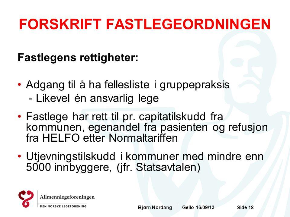 FORSKRIFT FASTLEGEORDNINGEN Geilo 16/09/13Bjørn NordangSide 18 Fastlegens rettigheter: •Adgang til å ha fellesliste i gruppepraksis - Likevel én ansva