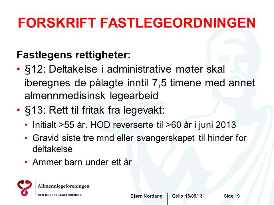FORSKRIFT FASTLEGEORDNINGEN Geilo 16/09/13Bjørn NordangSide 19 Fastlegens rettigheter: •§12: Deltakelse i administrative møter skal iberegnes de pålag